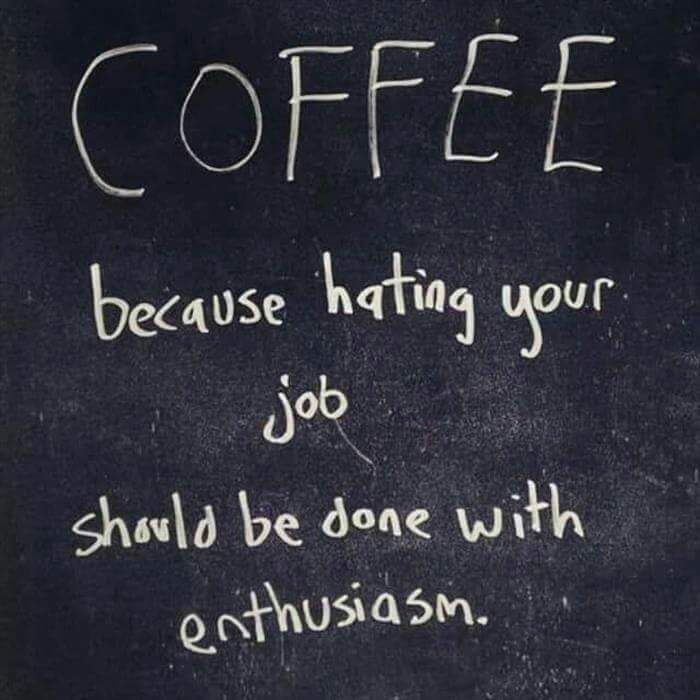 coffee because hating your job