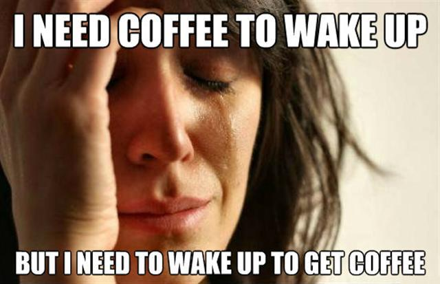i need coffee to wake up