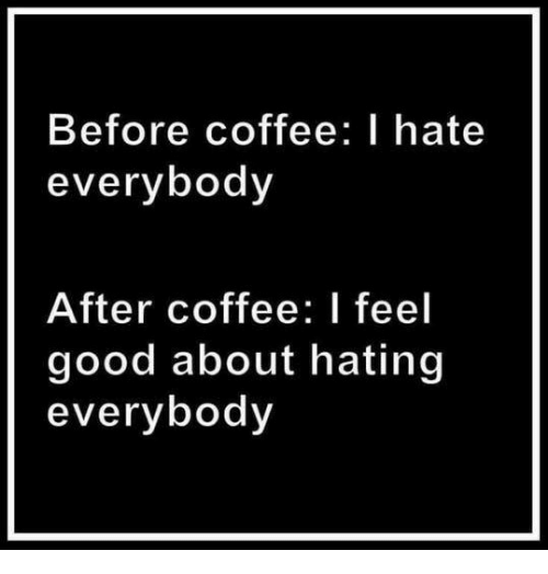 before coffee hates everybody