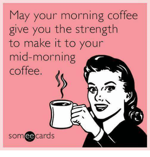 may your morning cofee give you the strength